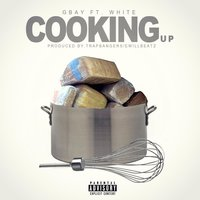 Cooking Up (Yay) [feat. White] — G.Bay