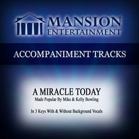 A Miracle Today (Made Popular by Mike & Kelly Bowling) [Accompaniment Track] — Mansion Accompaniment Tracks