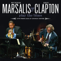 Wynton Marsalis And Eric Clapton Play The Blues Live From Jazz At Lincoln Center — Wynton Marsalis And Eric Clapton