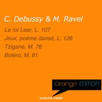 Orange Edition - Debussy & Ravel: Le roi Lear, L. 107 & Tzigane, M. 76 — Aaron Rosand, Rolf Reinhardt, Werner Haas, Louis de Froment, Radio Luxembourg Symphony Orchestra, Клод Дебюсси, Морис Равель