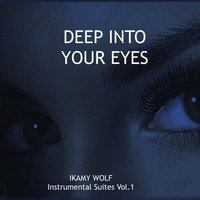 Deep into Your Eyes: Instrumental Suites, Vol. 1 — Ikamy Wolf