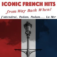 Iconic French Hits from Way Back When! — сборник