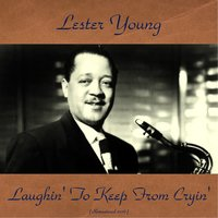 "Laughin' to Keep from Cryin' — Lester Young, Harry ""Sweets"" Edison, Roy Eldridge, Herb Ellis, Hank Jones"