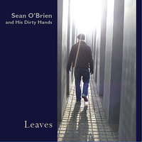 Leaves — Sean O'Brien and His Dirty Hands
