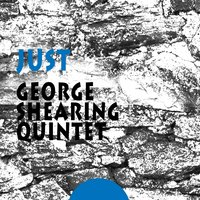 Just — George Shearing Quintet