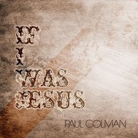 If I Was Jesus EP — Paul Colman