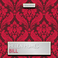 Bill — Helen Humes