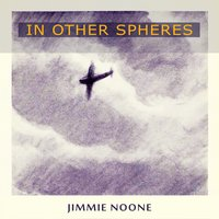 In Other Spheres — Jimmie Noone's Apex Club Orchestra, Jimmie's Blue Melody Boys