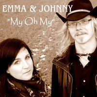 My Oh My — eMMa, Johnny, Emma & Johnny