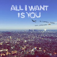 All I Want Is You — Campbellrambo