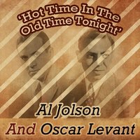 Hot Time in the Old Time Tonight — Al Jolson, Oscar Levant