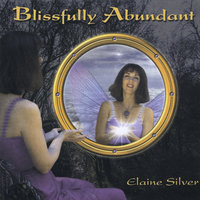 Blissfully Abundant — Elaine Silver