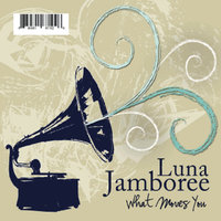 What Moves You — Luna Jamboree