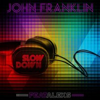 Slow Down — John Franklin, Aleks