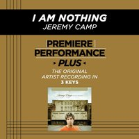 I Am Nothing (Premiere Performance Plus Track) — Jeremy Camp