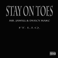Stay on Toes — Mr. Jawill, Duecy Makc, L.I.Q.