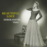 Beautiful Love — Derek Smith Trio