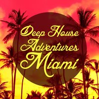 Deep House Adventures Miami — сборник