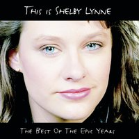 This Is Shelby Lynne (The Best Of the Epic Years) — Shelby Lynne