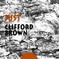 Just — Clifford Brown