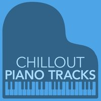 Chillout Piano Tracks — Piano Love Songs, Calming Piano Music, Piano Chillout, Calming Piano Music|Piano Chillout|Piano Love Songs