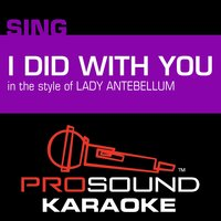 I Did with You (In the Style of Lady Antebellum) — Karaoke
