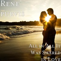 All in All It Was Shared in Love — Rene' purvis