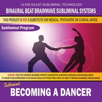 Becoming a Dancer — Binaural Beat Brainwave Subliminal Systems