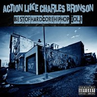 Action Like Charles Bronson: Best of Hardcore Hip Hop Vol. 1 — сборник