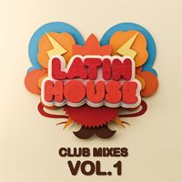 Latin House, Club Mixes, Vol. 1 — сборник