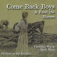 Come Back Boys and Feed the Horses (Fiddling On the Frontier) — Christian Wig & Mark Ward