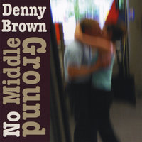 No Middle Ground — Denny Brown
