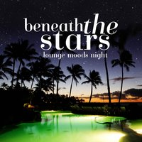 Beneath the Stars - Lounge Moods Night — сборник