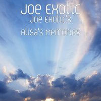 Joe Exotic's Alisa's Memories — Joe Exotic