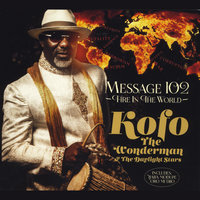 Message 102 (Fire in the World) — Kofo the Wonderman & The Daylight Stars