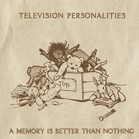 A Memory Is Better Than Nothing — Television Personalities