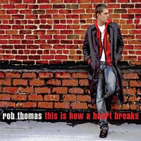 This Is How A Heart Breaks — Rob Thomas