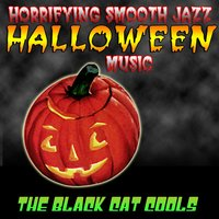 Horrifying Smooth Jazz Halloween Music — The Black Cat Cools