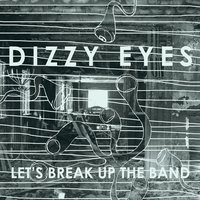 Let's Break Up The Band +2 — Dizzy Eyes