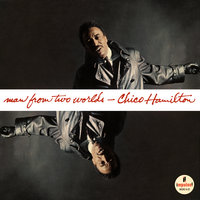 Man From Two Worlds — Chico Hamilton