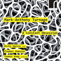 Mark-Anthony Turnage: A Constant Obsession — Mark-Anthony Turnage, Chamber Domaine, Nicky Spence, Thomas Kemp