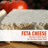 Feta Cheese - The Best Greek Music for the Best Greek Food — сборник