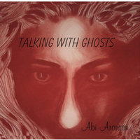 Talking with Ghosts — Abi Aronson