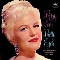 Pretty Eyes — Peggy Lee, Billy May