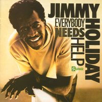 Everybody Needs Help — Jimmy Holiday