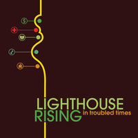 In Troubled Times — Lighthouse Rising