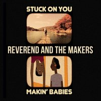 Stuck on You / Makin' Babies EP — Reverend and the Makers