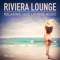 Riviera Lounge, Vol. 1 (Relaxing Jazz Lounge Music) — Chillout Lounge Summertime Café