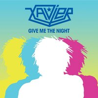 Give Me The Night — Xavier