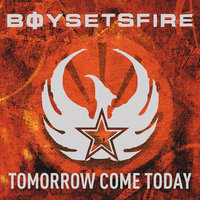 Tomorrow Come Today — BoySetsFire